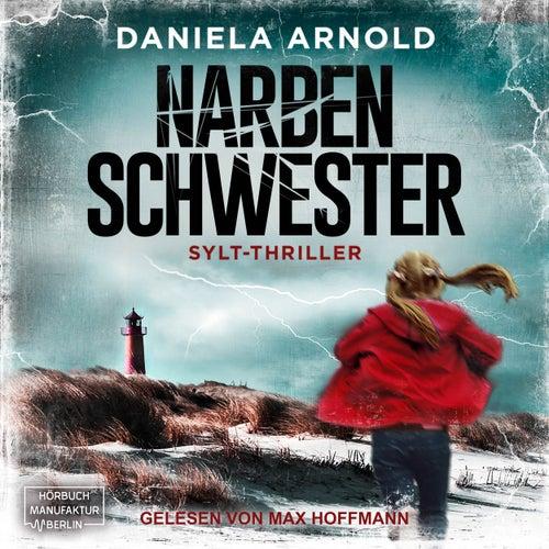 Narbenschwester (ungekürzt) von Daniela Arnold