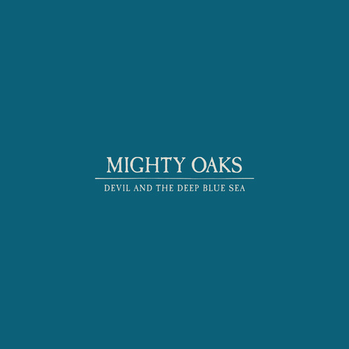 Devil and the Deep Blue Sea by Mighty Oaks