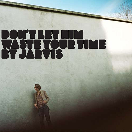Don't Let Him Waste Your Time by Jarvis Cocker