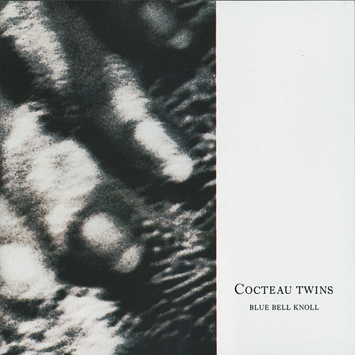 Blue Bell Knoll (Remastered) by Cocteau Twins