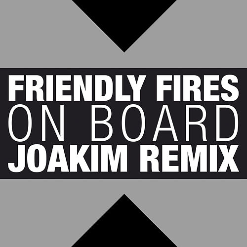 On Board von Friendly Fires