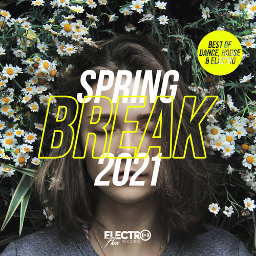 Spring Break 2021 (Best of Dance, House & Electro) by Various Artists