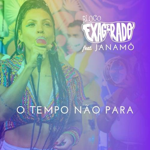O Tempo Não Para (feat. Janamô) by Bloco Exagerado