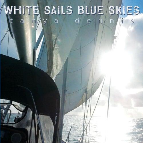 White Sails Blue Skies by Tanya Dennis