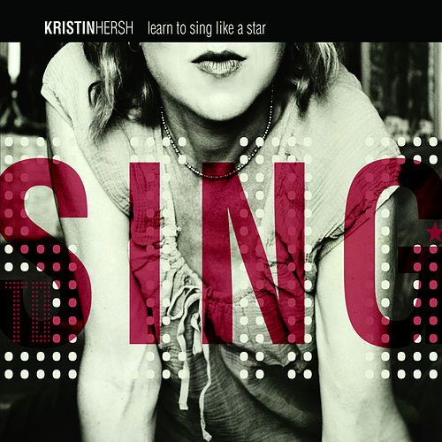 Learn To Sing Like A Star by Kristin Hersh