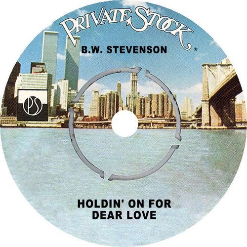 Holdin' on for Dear Love de B.W. Stevenson