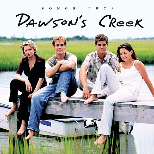 Songs from Dawson's Creek by Dawson's Creek (Television Soundtrack)