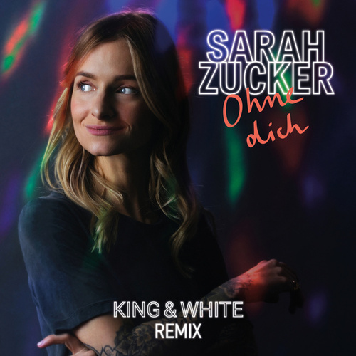Ohne dich (King & White Remix) by Sarah Zucker