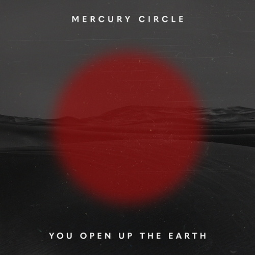 You Open Up The Earth von Mercury Circle