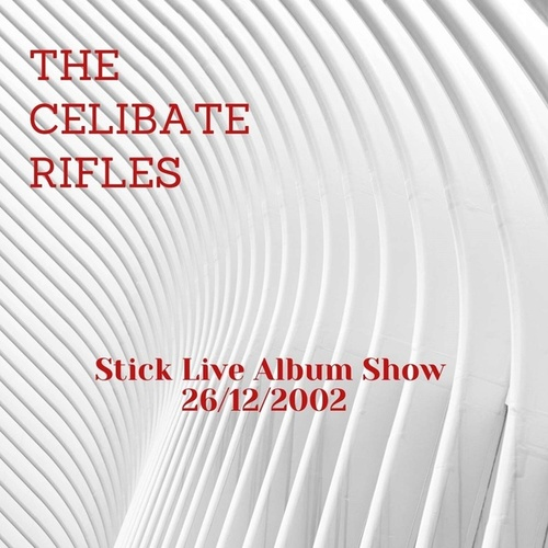 Stick Live Album Show (Live) fra Celibate Rifles