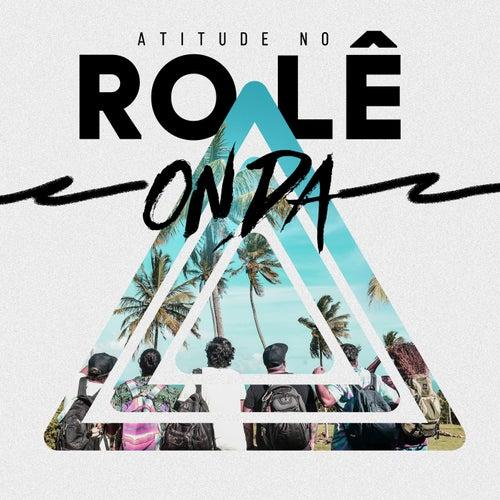 Atitude No Rolê - Onda by Atitude 67