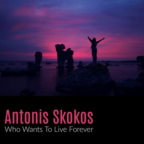 Who Wants to Live Forever de Antonis Skokos