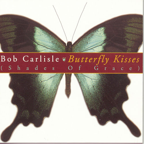 Butterfly Kisses von Bob Carlisle