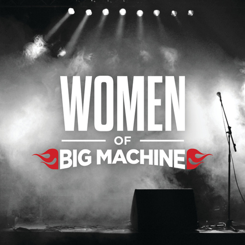 Women Of Big Machine by Various Artists