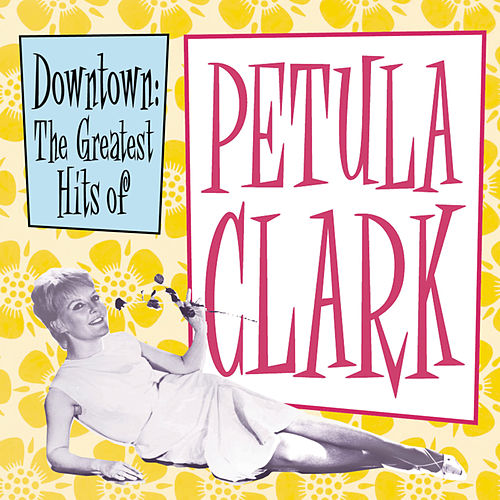 Downtown: The Greatest Hits of Petula Clark by Petula Clark