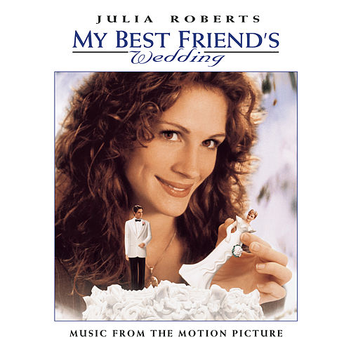 MY BEST FRIEND'S WEDDING  MUSIC FROM THE MOTION PICTURE by Original Soundtrack