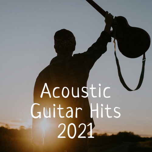 Acoustic Guitar Hits 2021 by Various Artists
