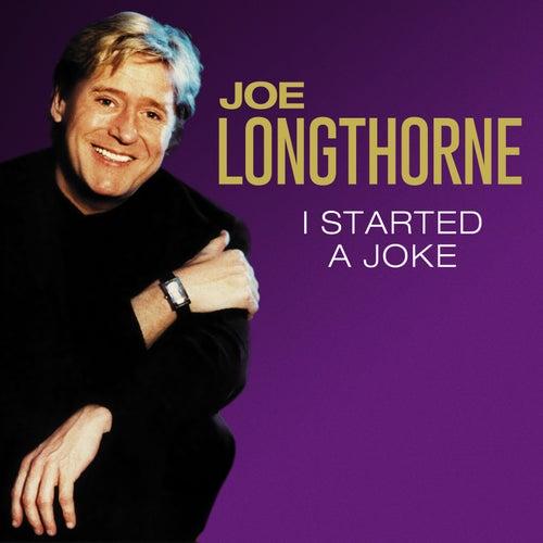 I Started a Joke by Joe Longthorne