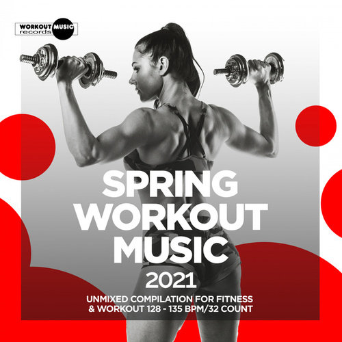 Spring Workout Music 2021: Unmixed Compilation for Fitness & Workout 128 - 135 bpm/32 Count de Various Artists