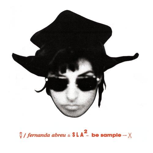 SLA² ~ Be Sample de Fernanda Abreu