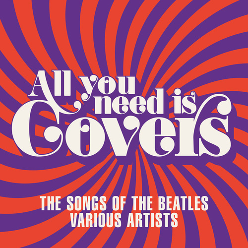 All You Need Is Covers: The Songs of the Beatles de Various Artists