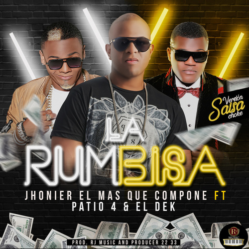 La Rumbisa (feat. Patio 4 & El Dek) (Salsa Choke) by Jhonier El Mas Que Compone