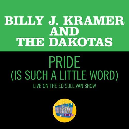 Pride (Is Such A Little Word) (Live On The Ed Sullivan Show, June 7, 1964) de Billy J. Kramer and the Dakotas