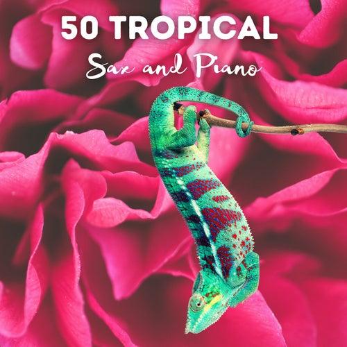 50 TROPICAL SAX & PIANO # 2021 by Francesco Digilio