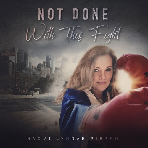 Not Done with This Fight de Naomi Lynnae Pierro