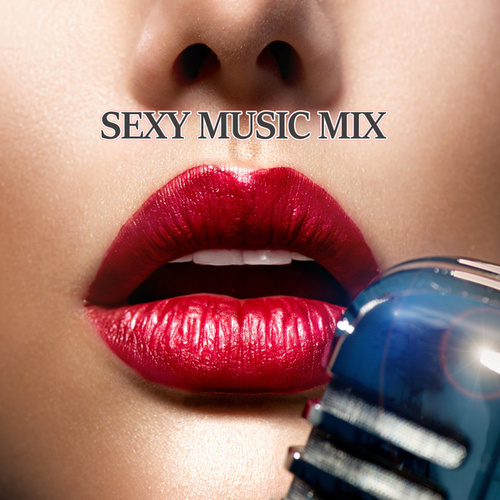 SEXY MUSIC MIX by Various Artists