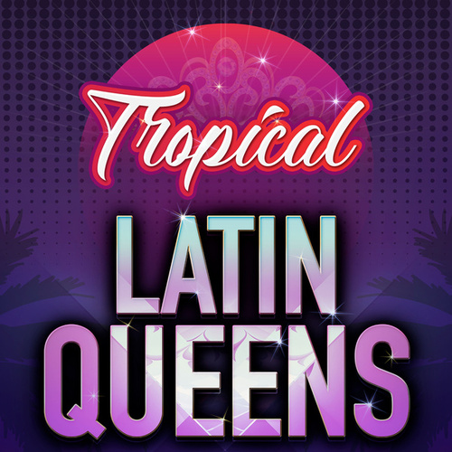 Tropical Latin Queens de Various Artists
