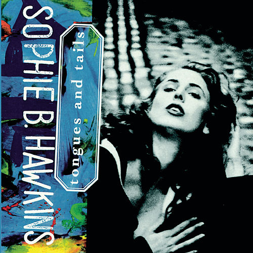 Tongues and Tails by Sophie B. Hawkins