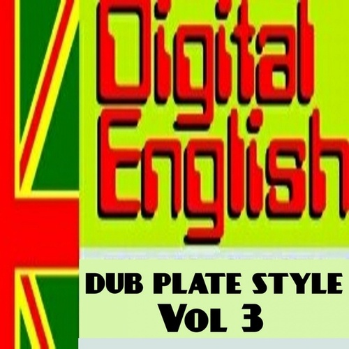 Digital English Presents Dub Plate Stlye, Vol. 3 (Remix Dub Plate Style) by Digital English