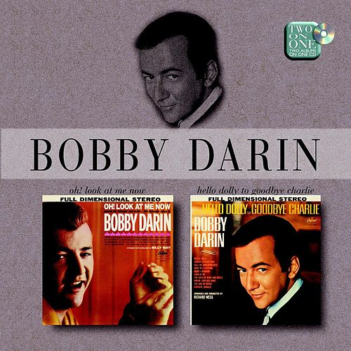 Oh! Look At Me Now/Hello Dolly To Goodbye Charlie by Bobby Darin