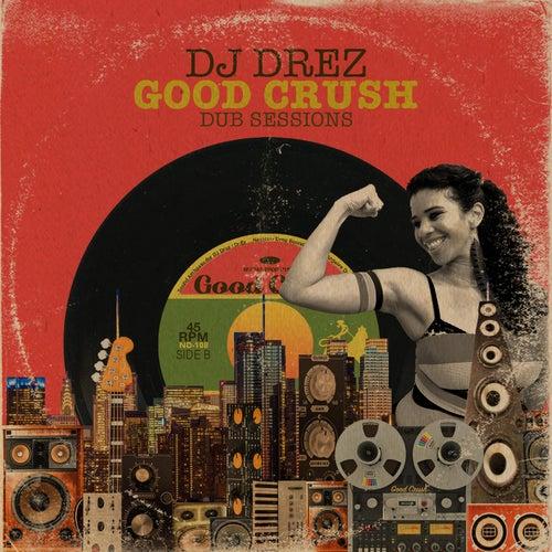 Good Crush Dub Sessions by DJ Drez