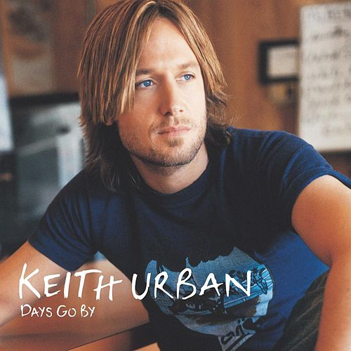 Keith Urban Days Go By by Keith Urban