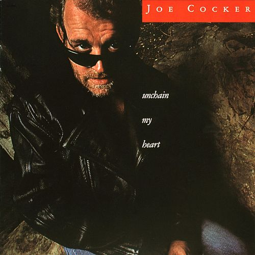 Unchain My Heart by Joe Cocker