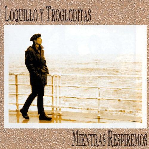 Mientras Respiremos von Loquillo Y Los Trogloditas