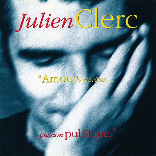 Amours Secretes Passion Publique de Julien Clerc