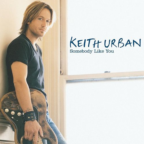 Somebody Like You by Keith Urban