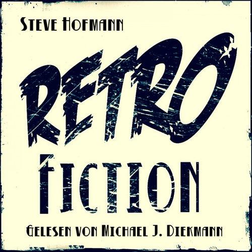 Retrofiction (Band 1-3) von Steve Hofmann