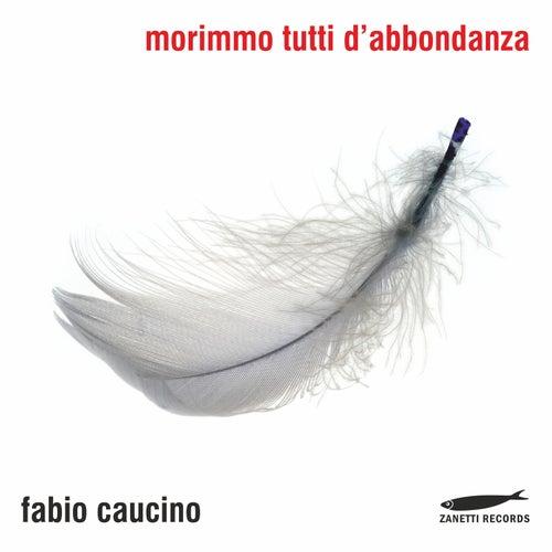 Morimmo Tutti d'Abbondanza (feat. Luca Zanetti & Paola Torsi) di Fabio Caucino