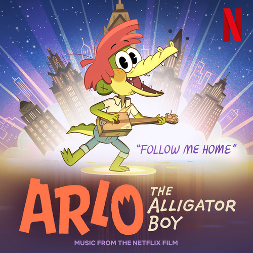 """Follow Me Home (From The Netflix Film: """"Arlo The Alligator Boy"""") by Mary Lambert"""
