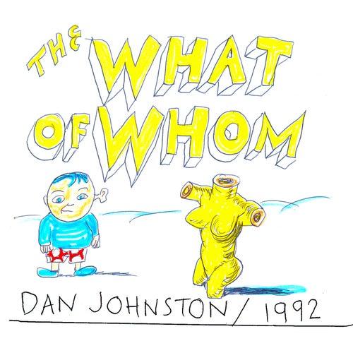 The What of Whom de Daniel Johnston