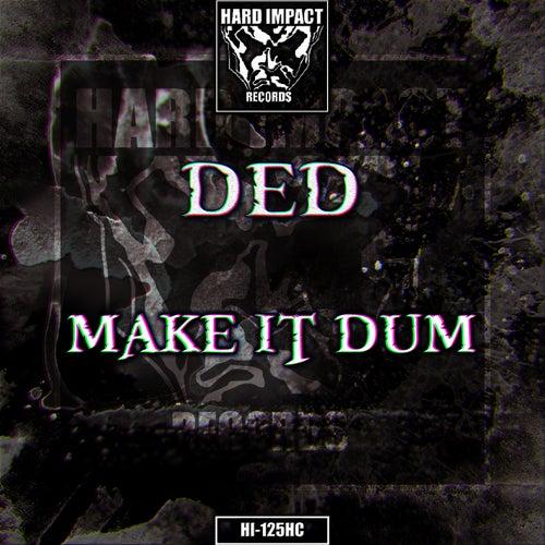 Make It Dum by Ded