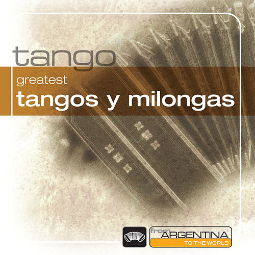 Greatest Tangos Y Milongas From Argentina To The World von Various Artists