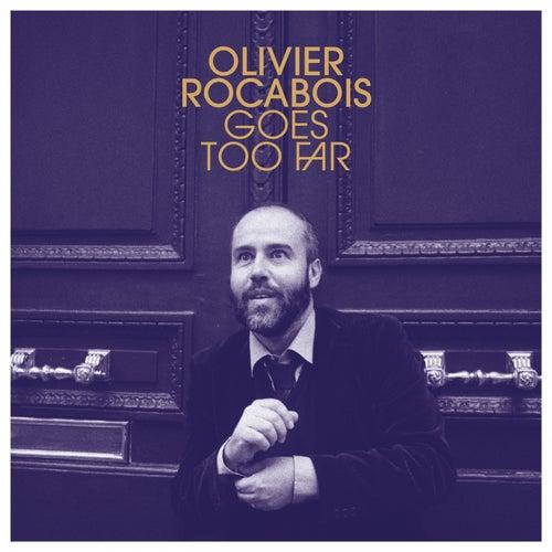 Olivier Rocabois Goes Too Far de Olivier Rocabois