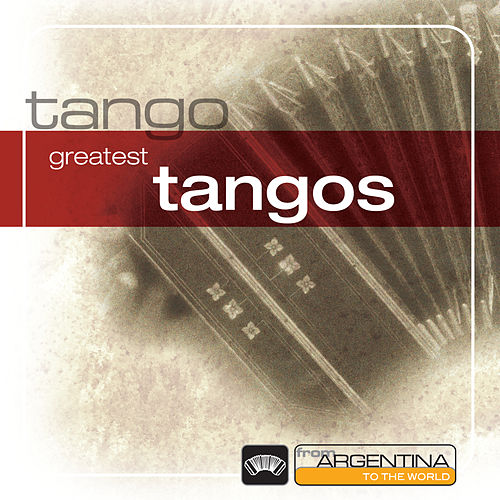 Tangos From Argentina To The World von Various Artists
