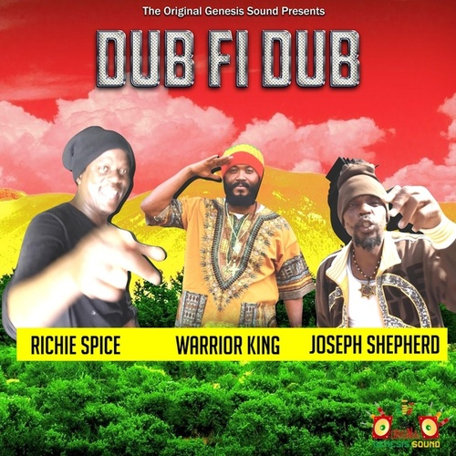 The Original Genesis Sound Presents Dub Fi Dub Richie Spice Warrior King Joseph Shepherd von Warrior King Richie Spice