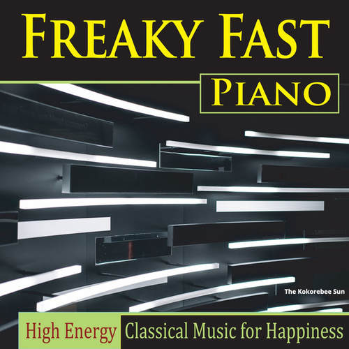 Freaky Fast Piano (High Energy Classical Music for Happiness) by The Kokorebee Sun